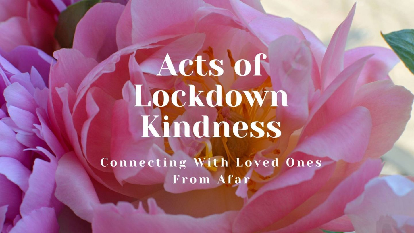 Acts of Lockdown Kindness - Connecting With Loved Ones From Afar